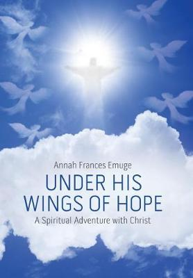 Under His Wings of Hope: A Spiritual Adventure with Christ (Hardback)