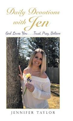 Daily Devotions with Jen: God Loves You . . . Trust, Pray, Believe (Hardback)