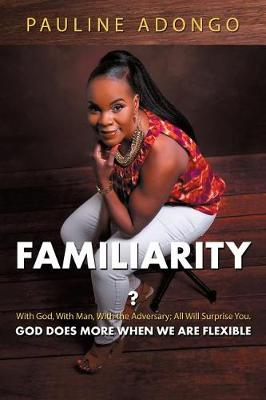 Familiarity?: With God, with Man, with the Adversary; All Will Surprise You. God Does More When We Are Flexible (Paperback)