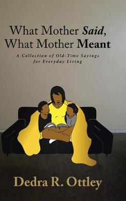 What Mother Said, What Mother Meant: A Collection of Old-Time Sayings for Everyday Living (Hardback)