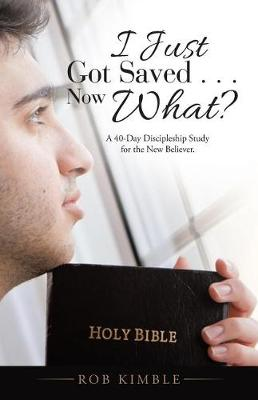 I Just Got Saved . . . Now What?: A 40-Day Discipleship Study for the New Believer. (Paperback)
