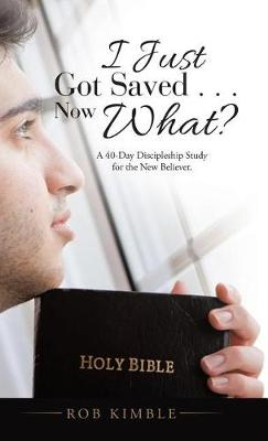 I Just Got Saved . . . Now What?: A 40-Day Discipleship Study for the New Believer. (Hardback)