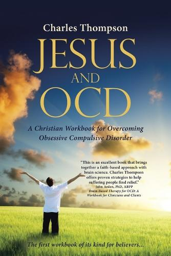 Jesus and Ocd: A Christian Workbook for Overcoming Obsessive Compulsive Disorder (Paperback)