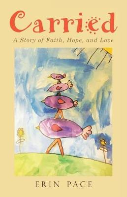 Carried: A Story of Faith, Hope, and Love (Paperback)