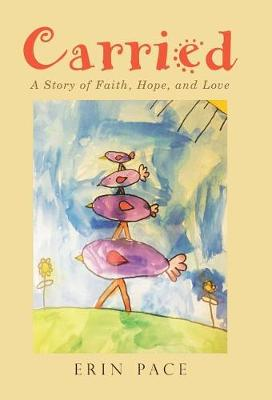 Carried: A Story of Faith, Hope, and Love (Hardback)
