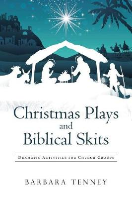 Christmas Plays and Biblical Skits: Dramatic Activities for Church Groups (Paperback)