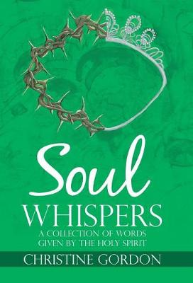 Soul Whispers: A Collection of Words Given by the Holy Spirit (Hardback)