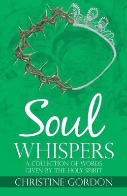 Soul Whispers: A Collection of Words Given by the Holy Spirit (Paperback)