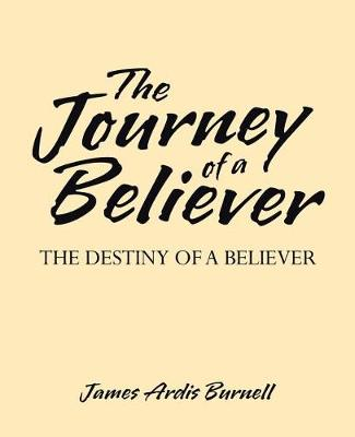 The Journey of a Believer: The Destiny of a Believer (Paperback)
