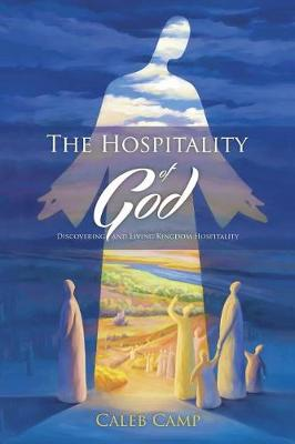 The Hospitality of God: Discovering and Living Kingdom Hospitality (Paperback)