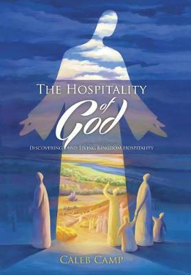 The Hospitality of God: Discovering and Living Kingdom Hospitality (Hardback)