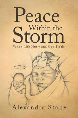 Peace Within the Storm: When Life Hurts and God Heals (Paperback)