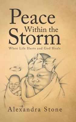 Peace Within the Storm: When Life Hurts and God Heals (Hardback)