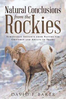 Natural Conclusions from the Rockies: Scriptural Insights from Nature for Children and Adults to Share (Paperback)