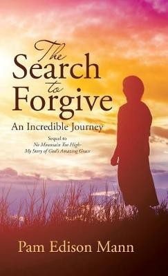 The Search to Forgive: An Incredible Journey (Hardback)
