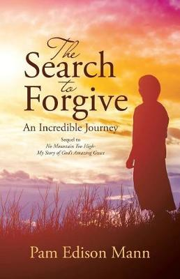 The Search to Forgive: An Incredible Journey (Paperback)