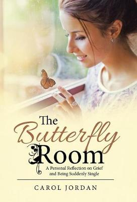 The Butterfly Room: A Personal Reflection on Grief and Being Suddenly Single (Hardback)