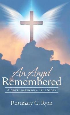 An Angel Remembered: A Novel Based on a True Story (Hardback)