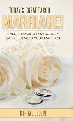 Today's Great Taboo . . . Marriage!: Understanding How Society Has Influenced Your Marriage (Hardback)