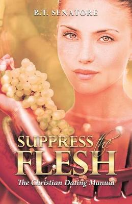 Suppress the Flesh: The Christian Dating Manual (Paperback)