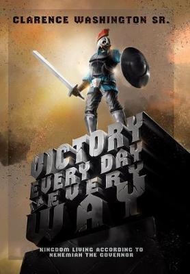 Victory Every Day in Every Way: Kingdom Living According to Nehemiah the Governor (Hardback)