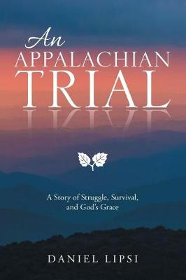 An Appalachian Trial: A Story of Struggle, Survival, and God's Grace (Paperback)