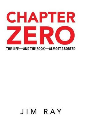 Chapter Zero: The Life-And the Book-Almost Aborted (Hardback)