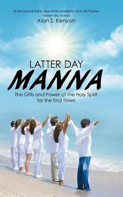 Latter Day Manna: The Gifts and Power of the Holy Spirit for the End Times (Hardback)