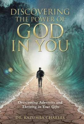 Discovering the Power of God in You: Overcoming Adversity and Thriving in Your Gifts (Hardback)