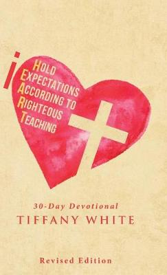 Iheart (I Hold Expectations According to Righteous Teaching): 30-Day Devotional (Hardback)