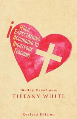 Iheart (I Hold Expectations According to Righteous Teaching): 30-Day Devotional (Paperback)