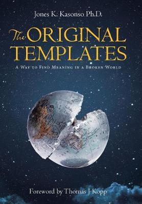 The Original Templates: A Way to Find Meaning in a Broken World (Hardback)