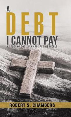 A Debt I Cannot Pay: A Study of God's Plan to Save His People (Hardback)