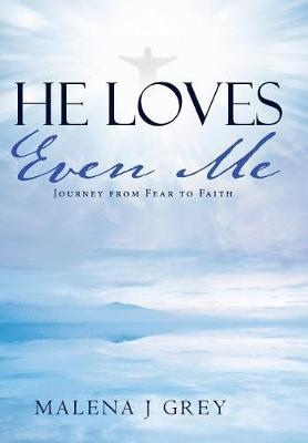 He Loves Even Me: Journey from Fear to Faith (Hardback)
