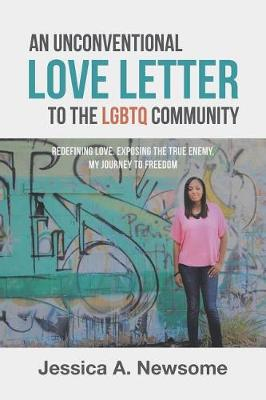 An Unconventional Love Letter to the Lgbtq Community: Redefining Love. Exposing the True Enemy. My Journey to Freedom (Paperback)