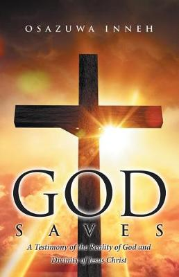 God Saves: A Testimony of the Reality of God and Divinity of Jesus Christ (Paperback)
