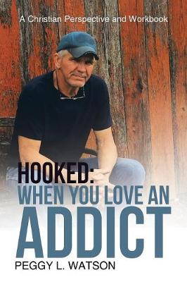 Hooked: When You Love an Addict: A Christian Perspective and Workbook (Paperback)