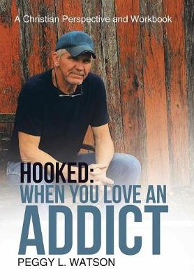 Hooked: When You Love an Addict: A Christian Perspective and Workbook (Hardback)