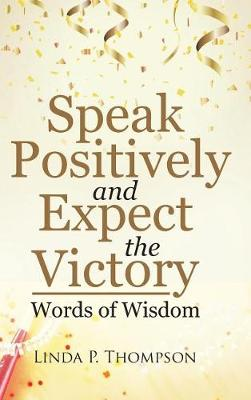 Speak Positively and Expect the Victory: Words of Wisdom (Hardback)