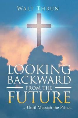 Looking Backward from the Future: ...Until Messiah the Prince (Paperback)