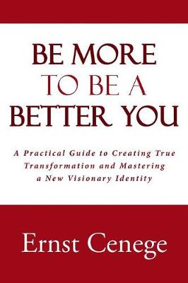 Be More to Be a Better You: A Practical Guide to Creating True Transformation and Mastering a New Visionary Identity (Paperback)