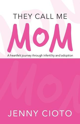 They Call Me Mom: A Heartfelt Journey Through Infertility and Adoption (Paperback)