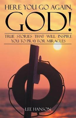 Here You Go Again, God!: True Stories That Will Inspire You to Pray for Miracles (Paperback)