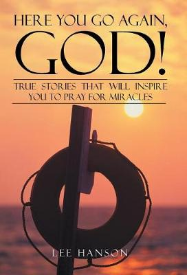 Here You Go Again, God!: True Stories That Will Inspire You to Pray for Miracles (Hardback)