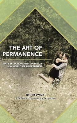 The Art of Permanence: Mate Selection and Marriage in a World of Brokenness (Hardback)