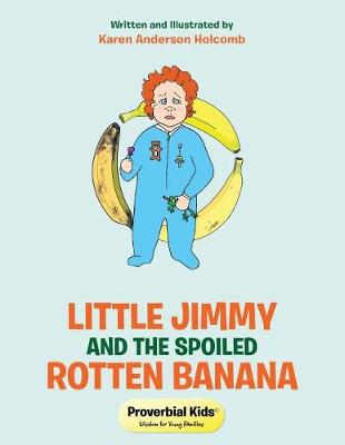 Little Jimmy and the Spoiled Rotten Banana: Proverbial Kids(c) (Paperback)
