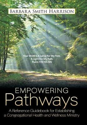 Empowering Pathways: A Reference Guidebook for Establishing a Congregational Health and Wellness Ministry (Hardback)