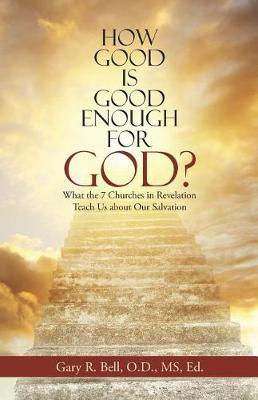 How Good Is Good Enough for God?: What the 7 Churches in Revelation Teach Us about Our Salvation (Paperback)