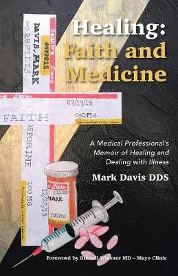 Healing: Faith and Medicine: A Medical Professional's Memoir of Healing and Dealing with Illness (Paperback)
