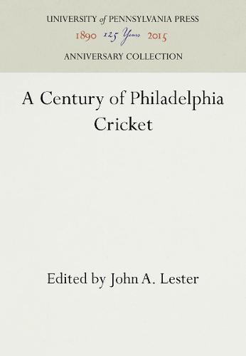 A Century of Philadelphia Cricket (Hardback)